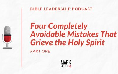 Four Completely Avoidable Leadership Mistakes That Grieve the Holy Spirit (Part 1)
