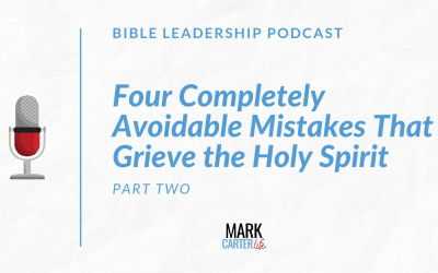 Four Completely Avoidable Leadership Mistakes That Grieve the Holy Spirit (Part 2)