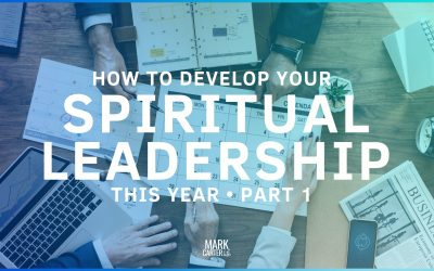 How to Develop Your Spiritual Leadership This Year (Part 1)