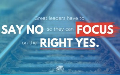 Great Leaders Have To Say NO So They Can Focus On The Right YES