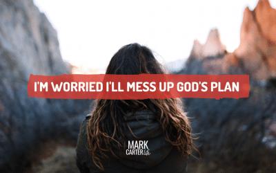 I'm Worried I'll Mess Up God's Plan