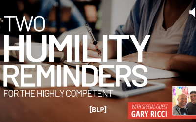 Two Humility Reminders for the Highly Competent
