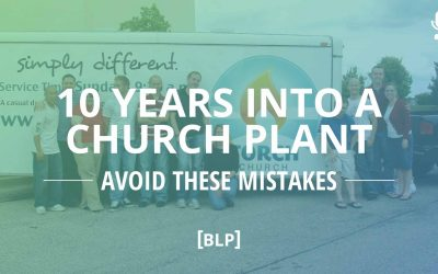 10 Years Into a Church Plant – Avoid These Mistakes (Part 1)