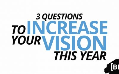 Three Questions to Increase Your Vision This Year