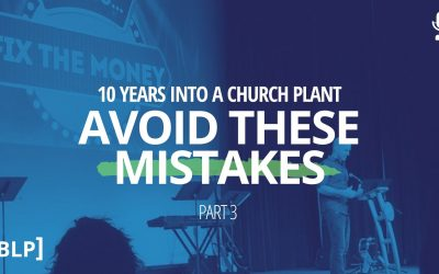 10 Years Into A Church Plant – Avoid These Mistakes (Part 3)