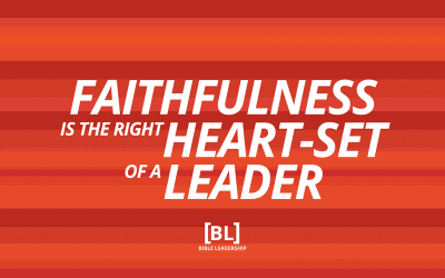 Faithfulness is the Right Heart-Set of a Leader
