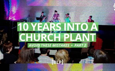 10 Years Into a Church Plant – Avoid These Mistakes (Part 2)