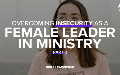 Overcoming Insecurity as a Female Leader in Ministry (Part 2)