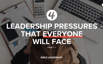Four Leadership Pressures That EVERYONE Will Face (Part 1)