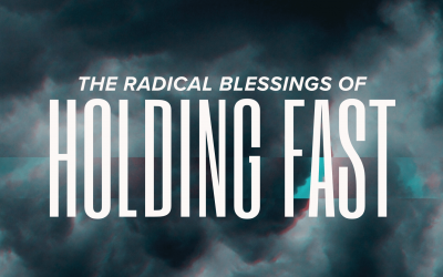 The Radical Blessings of Holding Fast