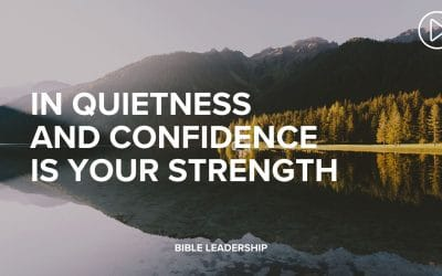 In Quietness and Confidence Is Your Strength