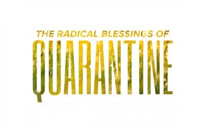 The Radical Blessings of Quarantine