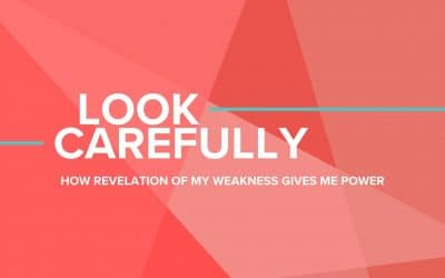 Look Carefully: How Revelation of My Weakness Gives Me Power