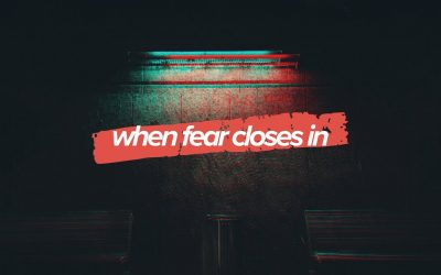 When Fear Closes In