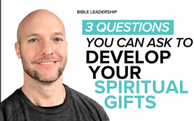 3 Questions You Can Ask to Develop Your Spiritual Gifts